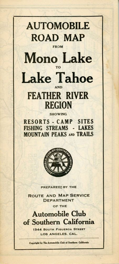 Automobile road map from Mono Lake to Lake Tahoe and Feather River region showing resorts, camp sites, fishing streams, lakes, mtn. peaks, and trails ... Copyright by Automobile Club of Southern California. 1344 So. Figueroa St. Los Angeles. AUTOMOBILE CLUB OF SOUTHERN CALIFORNIA.