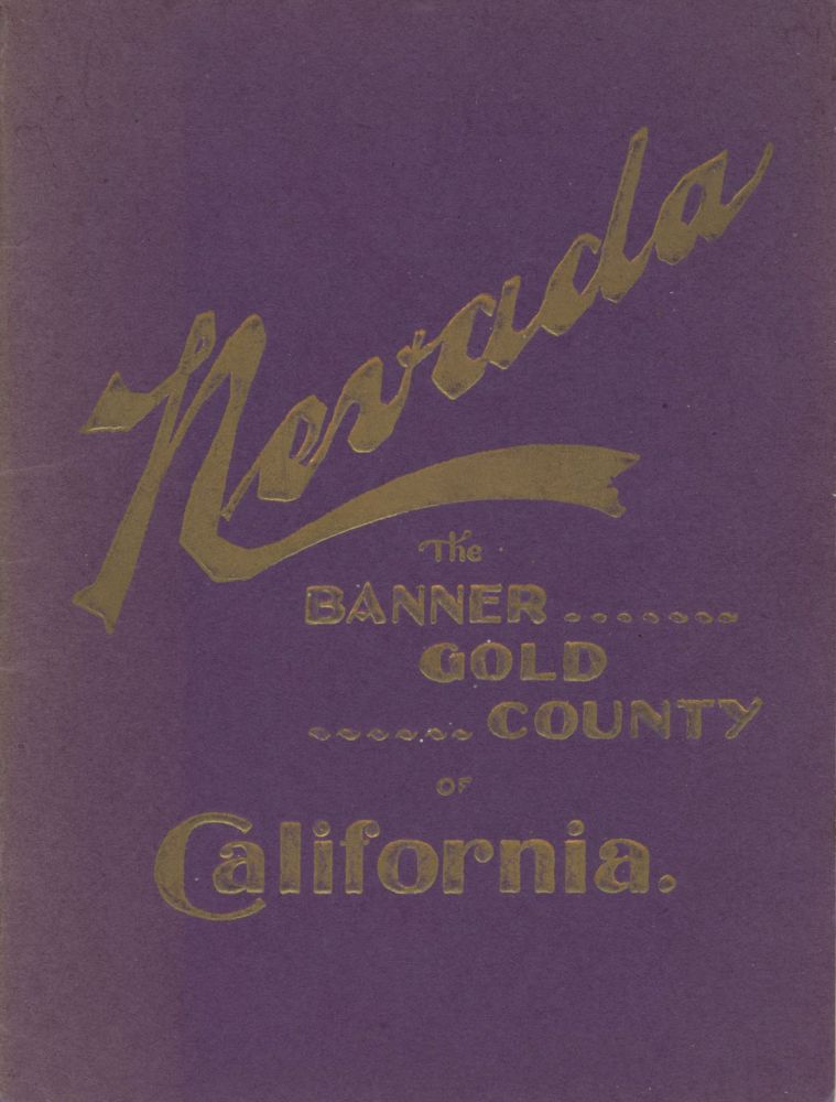 NEVADA COUNTY CALIFORNIA[.] THE MOST PROSPEROUS MINING COUNTY OF THE UNITED STATES. WHERE GOOD MINES ARE FOUND IN A COUNTRY WITH A PERFECT CLIMATE AND ALL COMFORTS OF CIVILIZATION. COMPLIMENTS OF NEVADA COUNTY PROMOTION COMMITTEE. California, Nevada County.