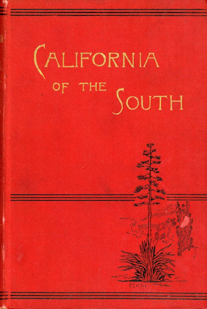 CALIFORNIA OF THE SOUTH[.] ITS PHYSICAL GEOGRAPHY, CLIMATE, RESOURCES, ROUTE OF TRAVEL, AND HEALTH RESORTS[.] BEING A COMPLETE GUIDE-BOOK TO SOUTHERN CALIFORNIA[.] BY WALTER LINDLEY, M. D., AND J. P. WIDNEY, A. M., M. D. WITH MAPS AND NUMEROUS ILLUSTRATIONS. Walter Lindley, Joseph Pomeroy Widney.