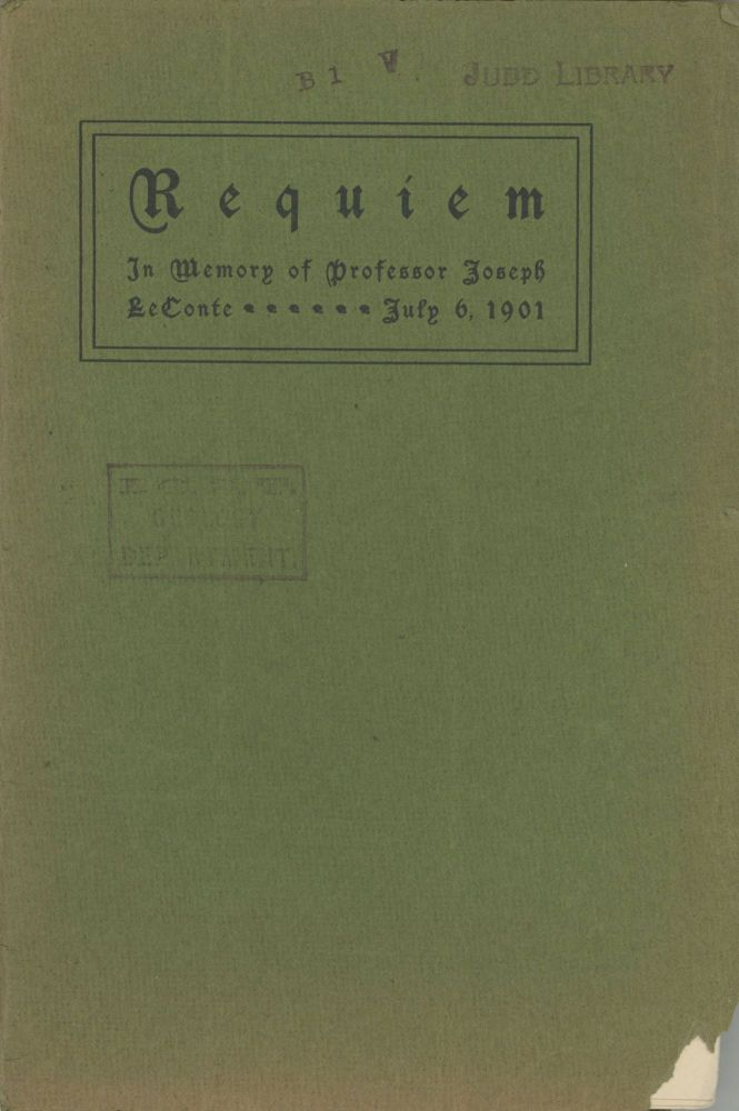 REQUIEM (IN MEMORY OF PROFESSOR JOSEPH LeCONTE) JULY 6, 1901[.] By Edward Robson Taylor. Joseph LeConte, Edward Robeson Taylor.
