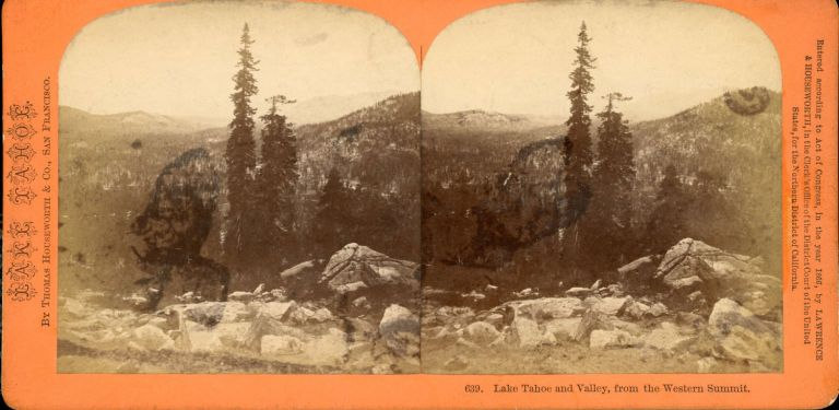 LAKE TAHOE AND VALLEY, FROM WESTERN SUMMIT. No. 639. Stereoscopic view. publisher, California, Lake Tahoe, Thomas Houseworth, Co.