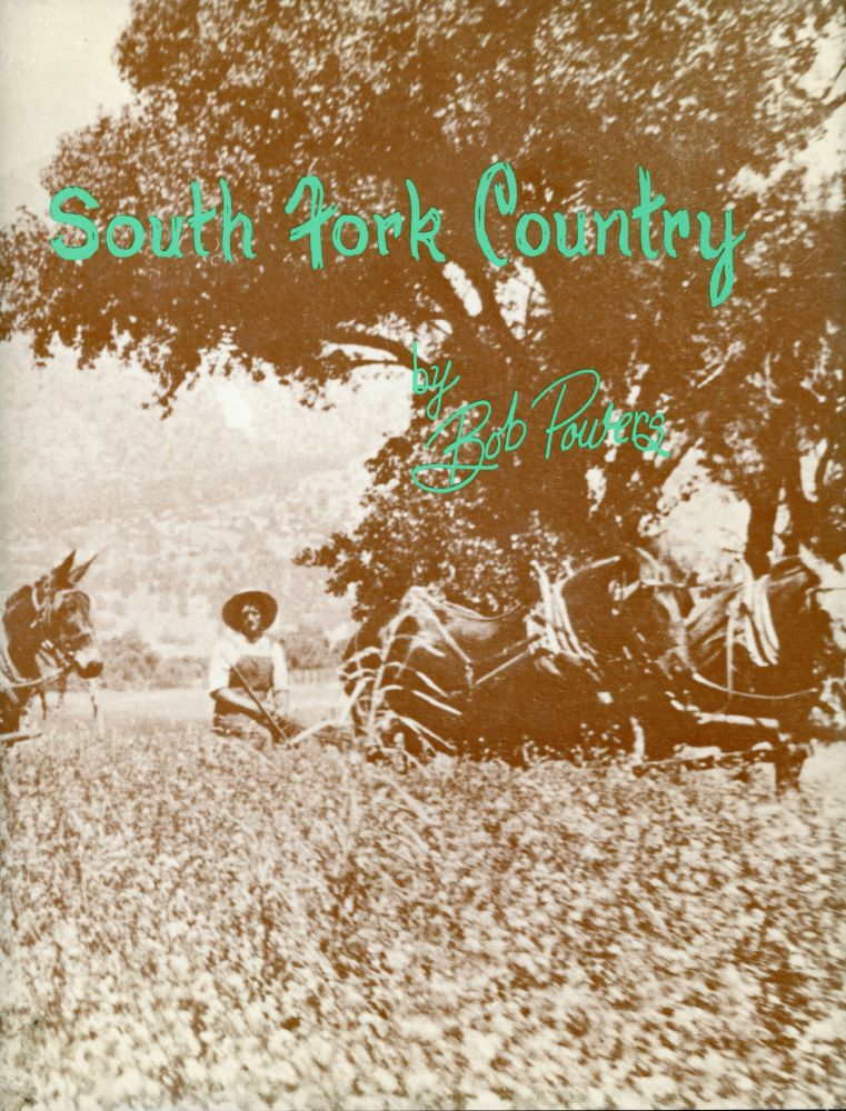 SOUTH FORK COUNTRY by Bob Powers. Bob Powers.