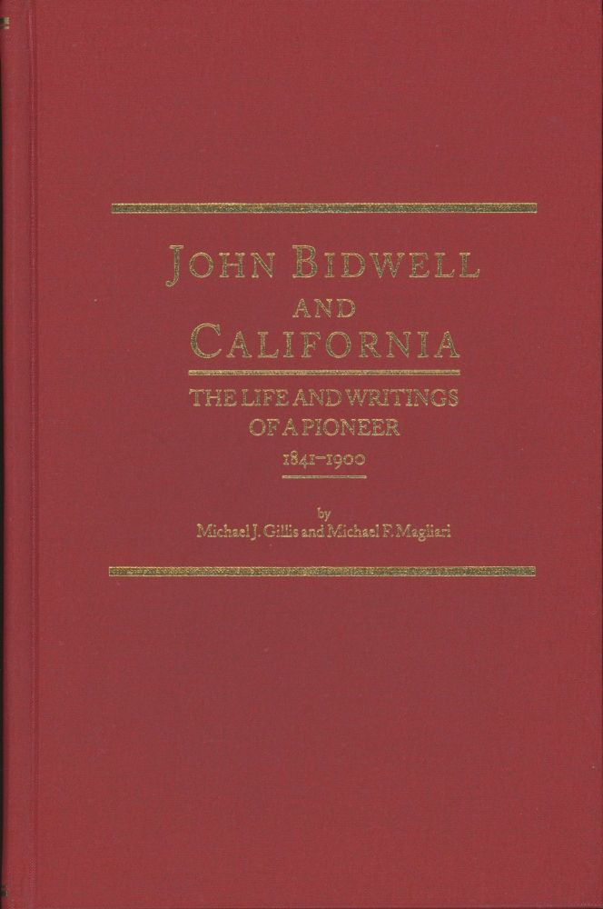 JOHN BIDWELL AND CALIFORNIA[:] THE LIFE AND WRITINGS OF A PIONEER 1841-1900 by Michael J. Gills and Michael F. Magliari. John Bidwell, Michael J. Gillis, Michael F. Magliari.