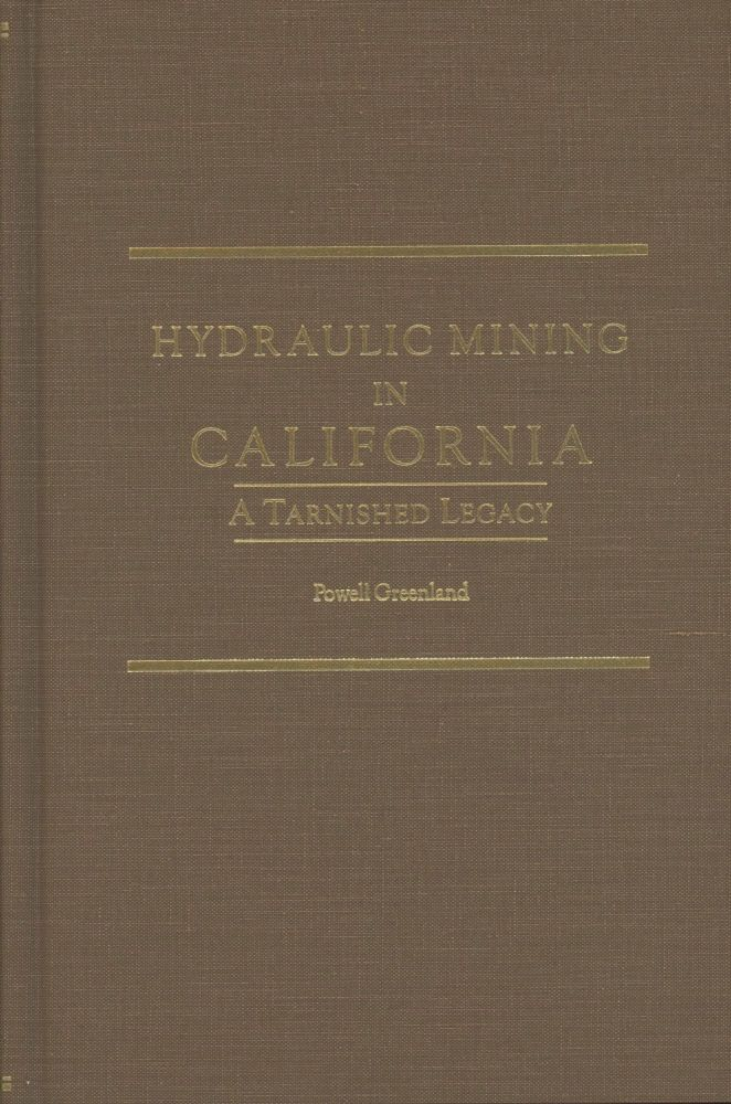 HYDRAULIC MINING IN CALIFORNIA[:] A TARNISHED LEGACY by Powell Greenland. Powell Greenland.