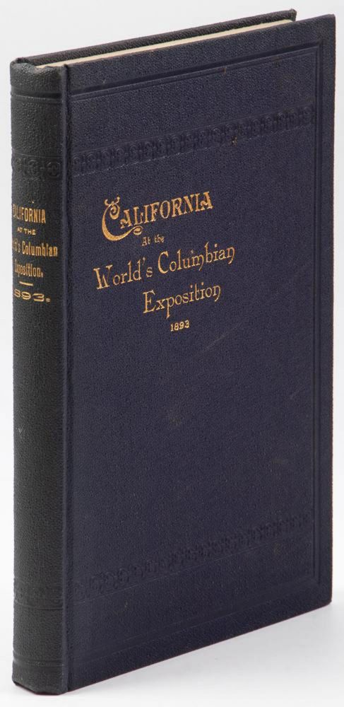 FINAL REPORT OF THE CALIFORNIA WORLD'S FAIR COMMISSION, INCLUDING A DESCRIPTION OF ALL EXHIBITS FROM THE STATE OF CALIFORNIA, COLLECTED AND MAINTAINED UNDER LEGISLATIVE ENACTMENTS, AT THE WORLD'S COLUMBIAN EXPOSITION[,] CHICAGO, 1893. California World's Fair Commission.