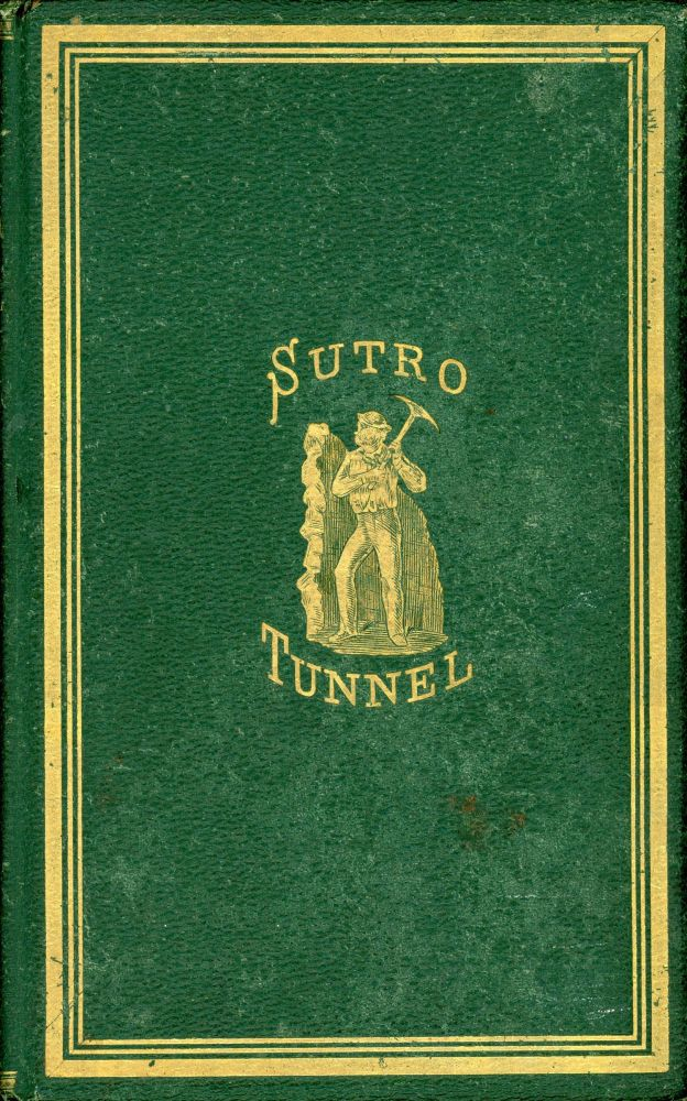 CLOSING ARGUMENT OF ADOLPH SUTRO, ON THE BILL BEFORE CONGRESS TO AID THE SUTRO TUNNEL, DELIVERED BEFORE THE COMMITTEE ON MINES AND MINING OF THE HOUSE OF REPRESENTATIVES OF THE UNITED STATES OF AMERICA, MONDAY, APRIL 22, 1872. Nevada, Comstock Lode, Sutro Tunnel.