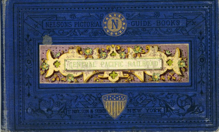 THE CENTRAL PACIFIC RAILROAD: A TRIP ACROSS THE NORTH AMERICAN CONTINENT FROM OGDEN TO SAN FRANCISCO. Central Pacific Railroad, Nelson, Thomas Sons.