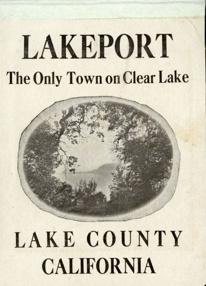 LAKEPORT THE ONLY TOWN ON CLEAR LAKE LAKE COUNTY CALIFORNIA [cover title]. California, Lake County.