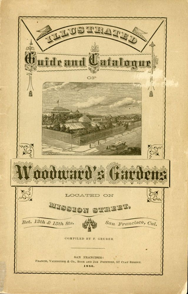 ILLUSTRATED GUIDE AND CATALOGUE OF WOODWARD'S GARDENS LOCATED ON MISSION STREET BET. 13TH & 15TH STS. SAN FRANCISCO, CAL. COMPILED BY F. GRUBER. California, San Francisco, Woodward's Gardens.