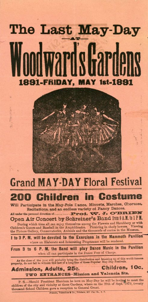 THE LAST MAY-DAY AT WOODWARD'S GARDENS 1891 -- FRIDAY, MAY 1ST -- 1891 GRAND MAY-DAY FLORAL FESTIVAL 200 CHILDREN IN COSTUME ... [caption title]. California, San Francisco, Woodward's Gardens.