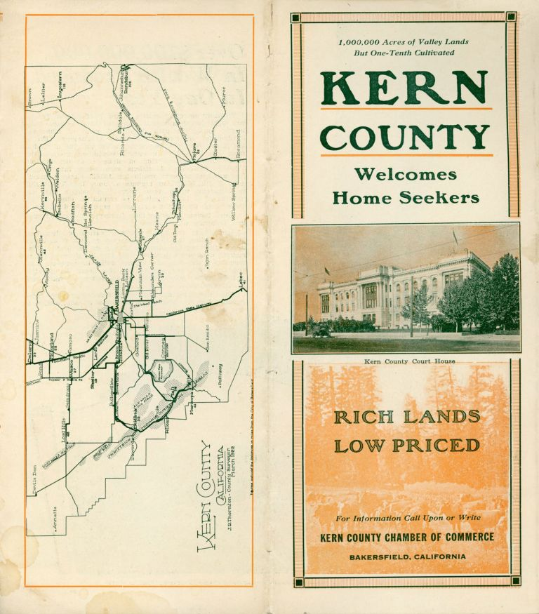 KERN COUNTY WELCOMES HOME SEEKERS ... RICH LANDS LOW PRICED[.] FOR INFORMATION CALL UPON OR WRITE KERN COUNTY CHAMBER OF COMMERCE[,] BACKERSFIELD, CALIFORNIA [cover title]. California, Kern County.