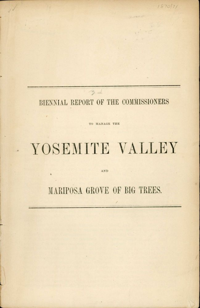 [Report of the Commissioners to Manage the Yosemite Valley and the Mariposa Big Tree Grove, for the years 1870-71.]. CALIFORNIA. COMMISSIONERS TO MANAGE THE YOSEMITE VALLEY AND THE MARIPOSA BIG TREE GROVE.