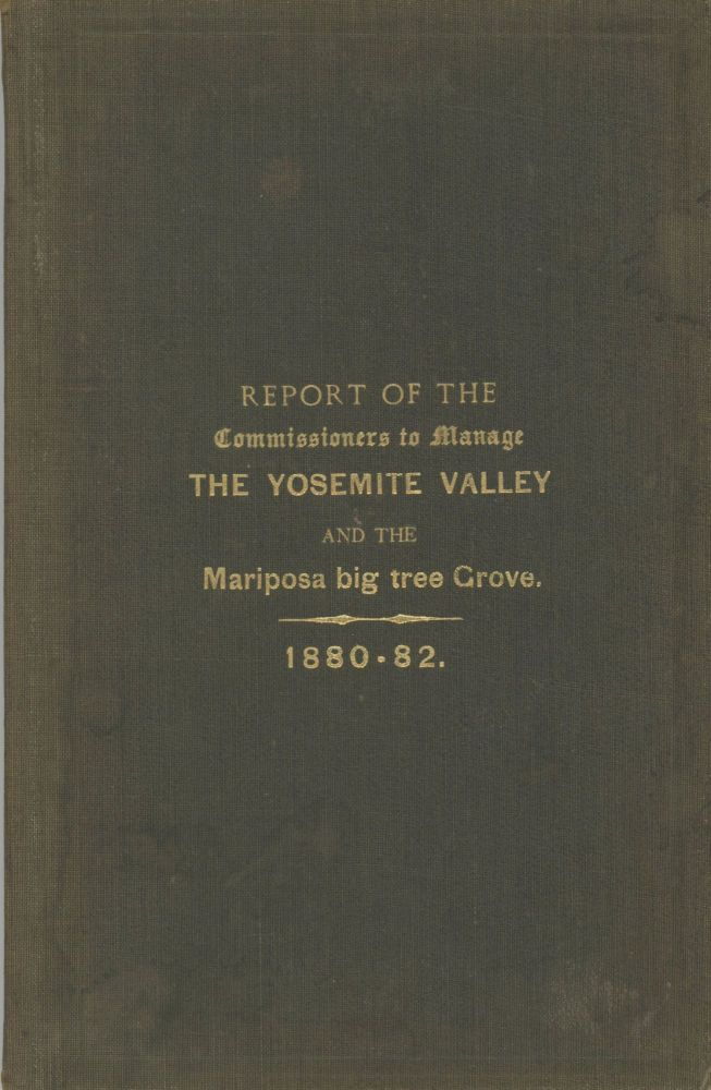 Biennial report of the Commissioners to Manage the Yosemite Valley and the Mariposa Big Tree Grove, so extended to include all transactions of the Commission from April 19, 1880, to December 18, 1882. CALIFORNIA. COMMISSIONERS TO MANAGE THE YOSEMITE VALLEY AND THE MARIPOSA BIG TREE GROVE.