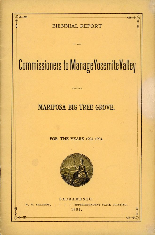 Biennial Report of the Commissioners to Manage Yosemite Valley and the Mariposa Big Tree Grove. For the years 1903-1904. CALIFORNIA. COMMISSIONERS TO MANAGE THE YOSEMITE VALLEY AND THE MARIPOSA BIG TREE GROVE.
