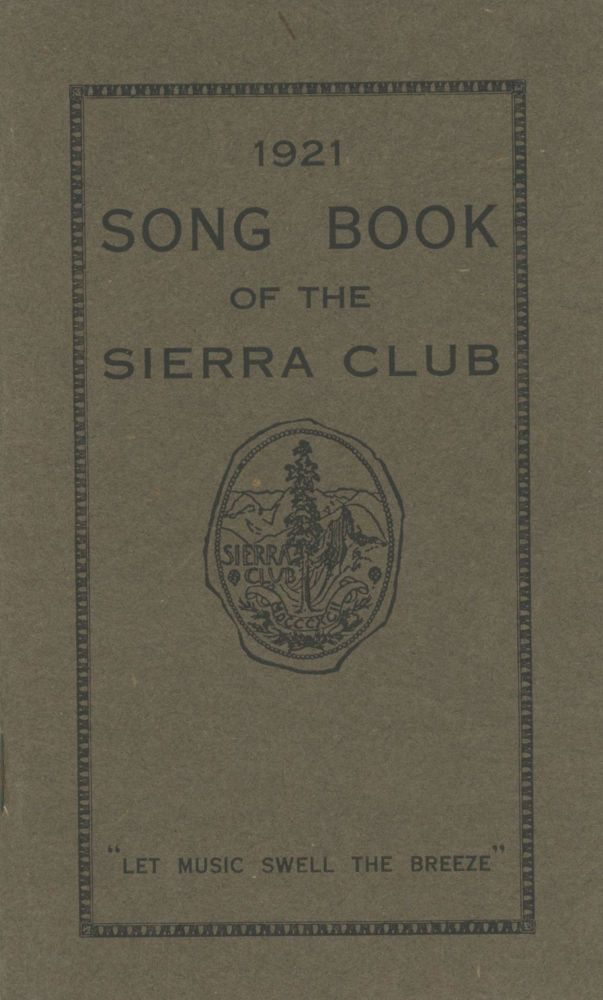 """1921 song book of the Sierra Club """"let music swell the breeze."""" SIERRA CLUB."""