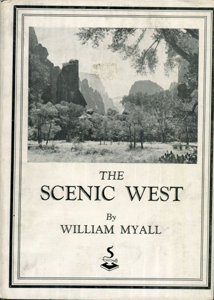 The scenic West a travelogue by William Myall. WILLIAM MYALL.