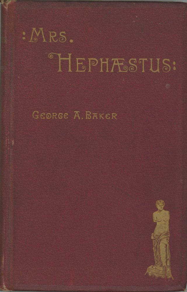 MRS. HEPHAESTUS AND OTHER SHORT STORIES TOGETHER WITH WEST POINT: A COMEDY IN THREE ACTS. George A. Baker.