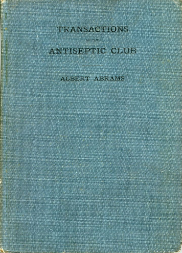 TRANSACTIONS OF THE ANTISEPTIC CLUB. Albert Abrams.
