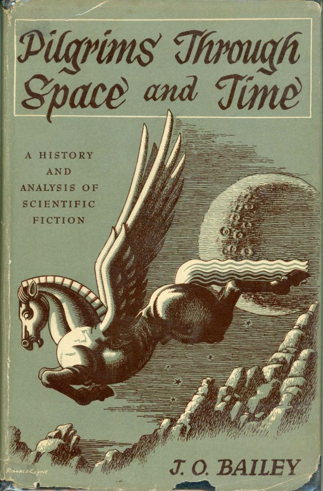 PILGRIMS THROUGH SPACE AND TIME: TRENDS AND PATTERNS IN SCIENTIFIC AND UTOPIAN FICTION. James Bailey.