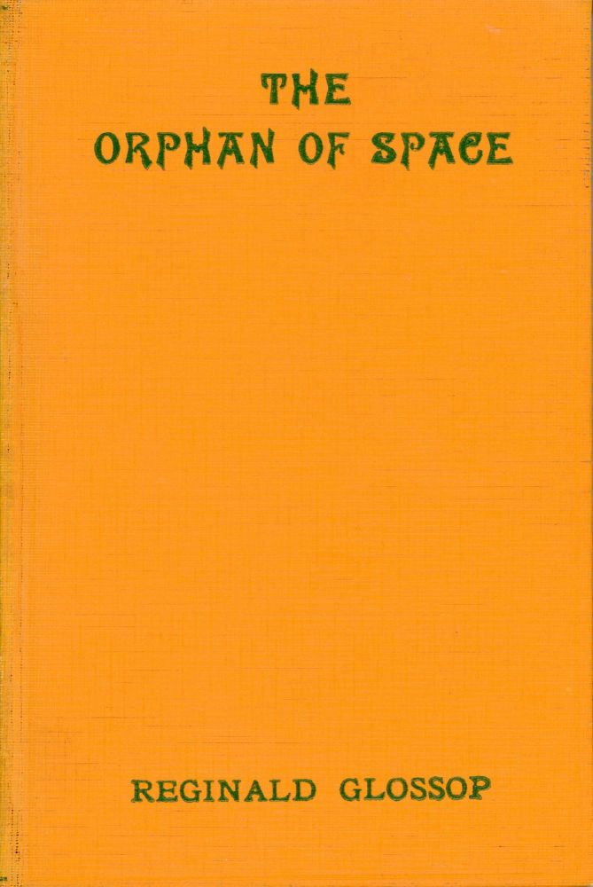 THE ORPHAN OF SPACE: A TALE OF DOWNFALL. Reginald Glossop.