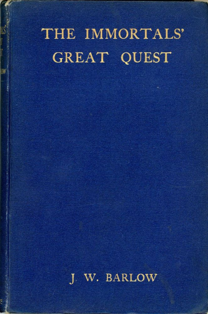 THE IMMORTALS' GREAT QUEST. Translated from an Unpublished Manuscript in the Library of a Continental University [i.e. written by] by James William Barlow. James William Barlow.