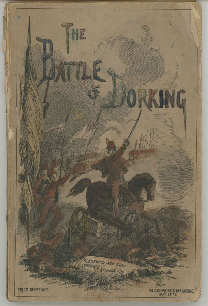 THE BATTLE OF DORKING: REMINISCENCES OF A VOLUNTEER. FROM BLACKWOOD'S MAGAZINE MAY 1871. Sir George Tomkyns Chesney.