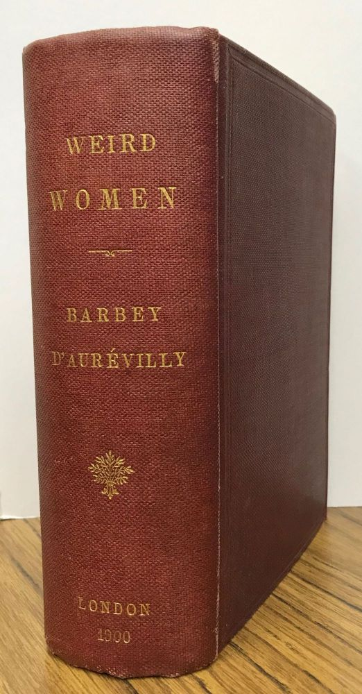 """WEIRD WOMEN: BEING A LITERAL TRANSLATION OF """"LES DIABOLIQUES"""" OF BARBEY D'AUREVILLY. THE CRIMSON CURTAIN; AT A DINNER OF ATHEISTS ... HAPPINESS IN CRIME; A WOMAN'S REVENGE; DON JUAN'S PROUDEST TRIUMPH; WHAT LAY BENEATH THE CARDS. Jules-Amedee Barbey d'Aurevilly."""