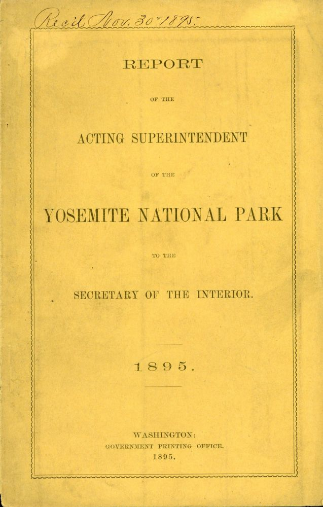 Report of the Acting Superintendent of the Yosemite National Park to the Secretary of the Interior. 1895. UNITED STATES. DEPARTMENT OF THE INTERIOR. SUPERINTENDENT OF THE YOSEMITE NATIONAL PARK.