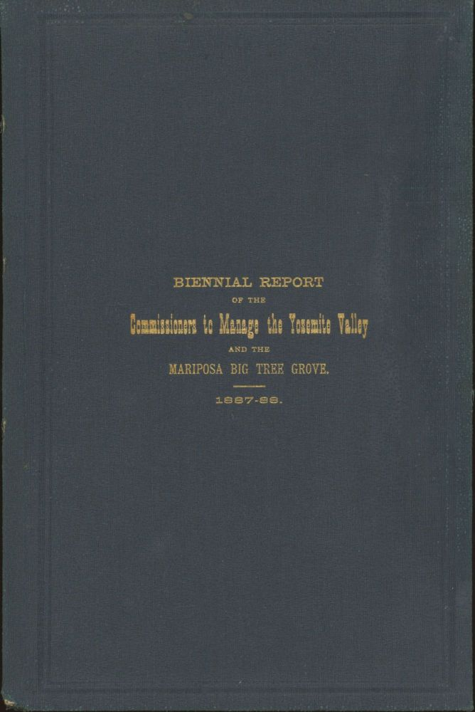 Biennial report of the Commissioners to Manage the Yosemite Valley and the Mariposa Big Tree Grove for the years 1887-88. CALIFORNIA. COMMISSIONERS TO MANAGE THE YOSEMITE VALLEY AND THE MARIPOSA BIG TREE GROVE.
