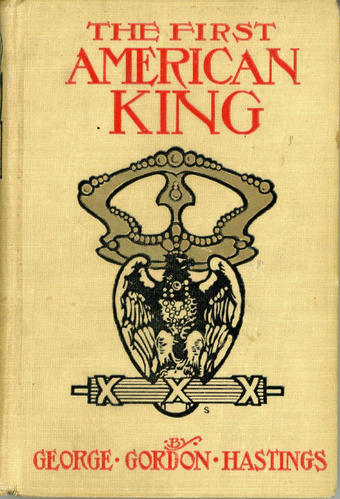 THE FIRST AMERICAN KING. George Gordon Hastings.