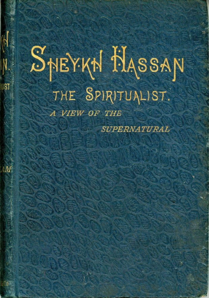 SHEYKH HASSAN: THE SPIRITUALIST. A VIEW OF THE SUPERNATURAL. S. A. Hillam.