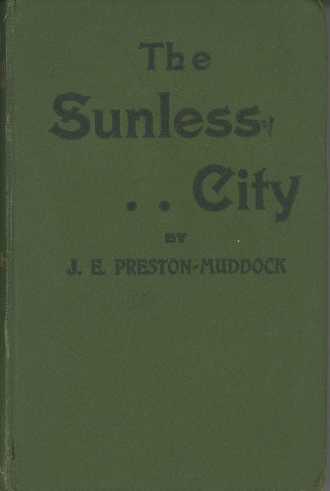 THE SUNLESS CITY WITH AN AUTHENTIC ACCOUNT OF [in Greek] HOI-PITHEKOEIDEIS-MESES-TES-GAIES-OIKETAI ... FROM THE PAPERS AND DIARIES OF THE LATE JOSIAH FLINTABBATEY FLONATIN, ESQ. James Edward Preston Muddock.