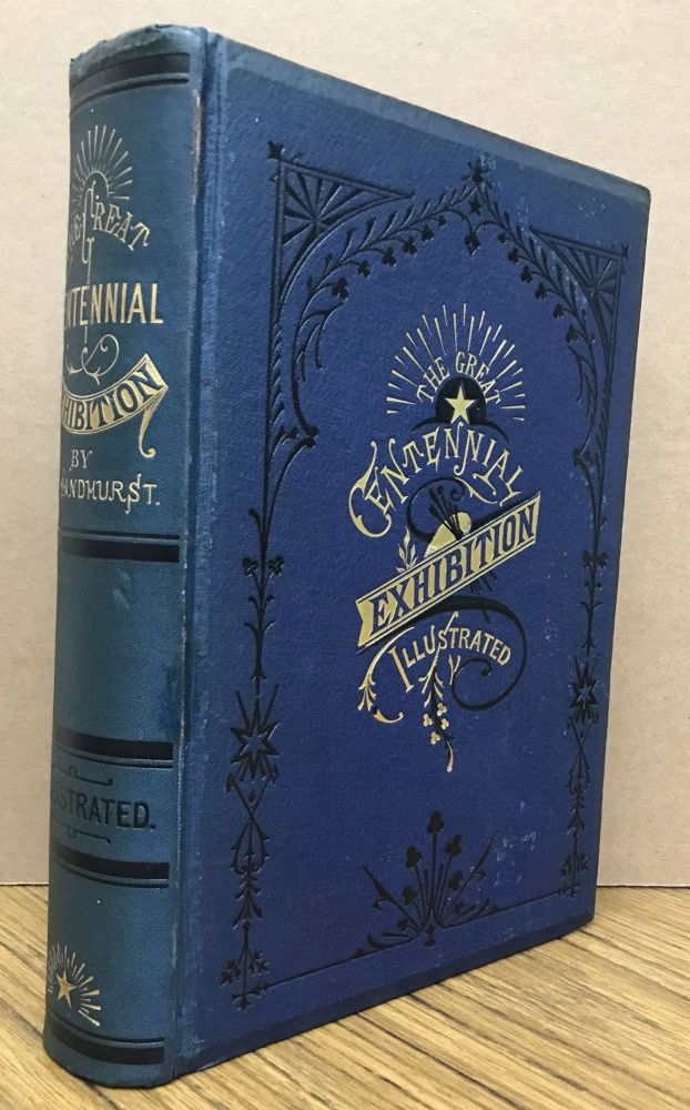 THE GREAT CENTENNIAL EXHIBITION CRITICALLY DESCRIBED AND ILLUSTRATED by Phillip T. Sandhurst and others. Centennial International Exhibition of 1876, Phillip T. Sandhurst.