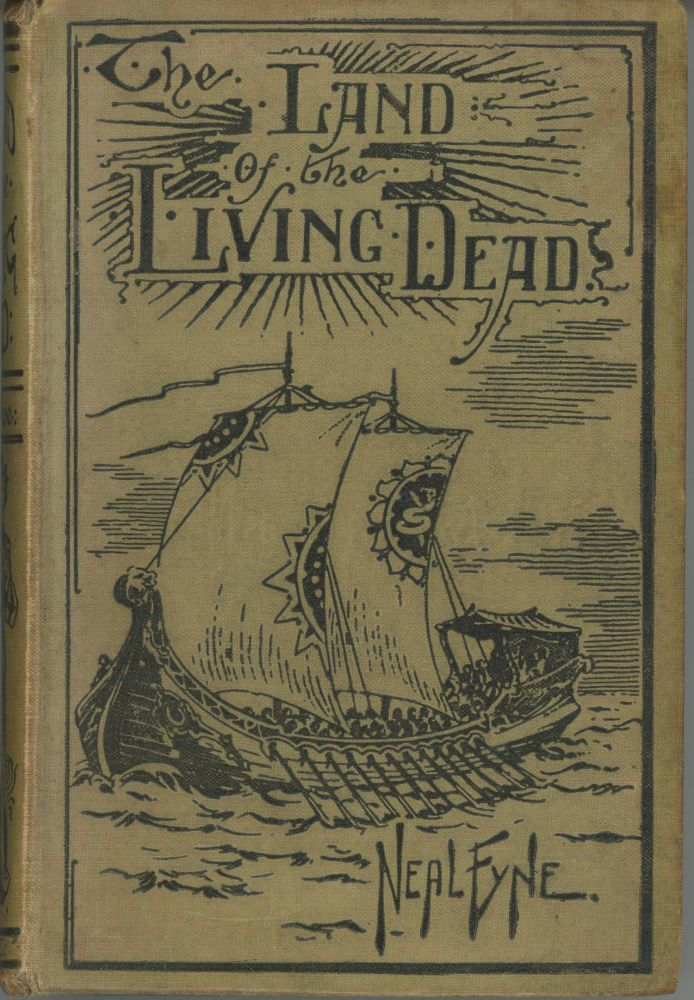THE LAND OF THE LIVING DEAD: A NARRATIVE OF THE PERILOUS SOJOURN THEREIN OF GEORGE COWPER, MARINER, IN THE YEAR 1835. Neal Fyne, pseudonym?