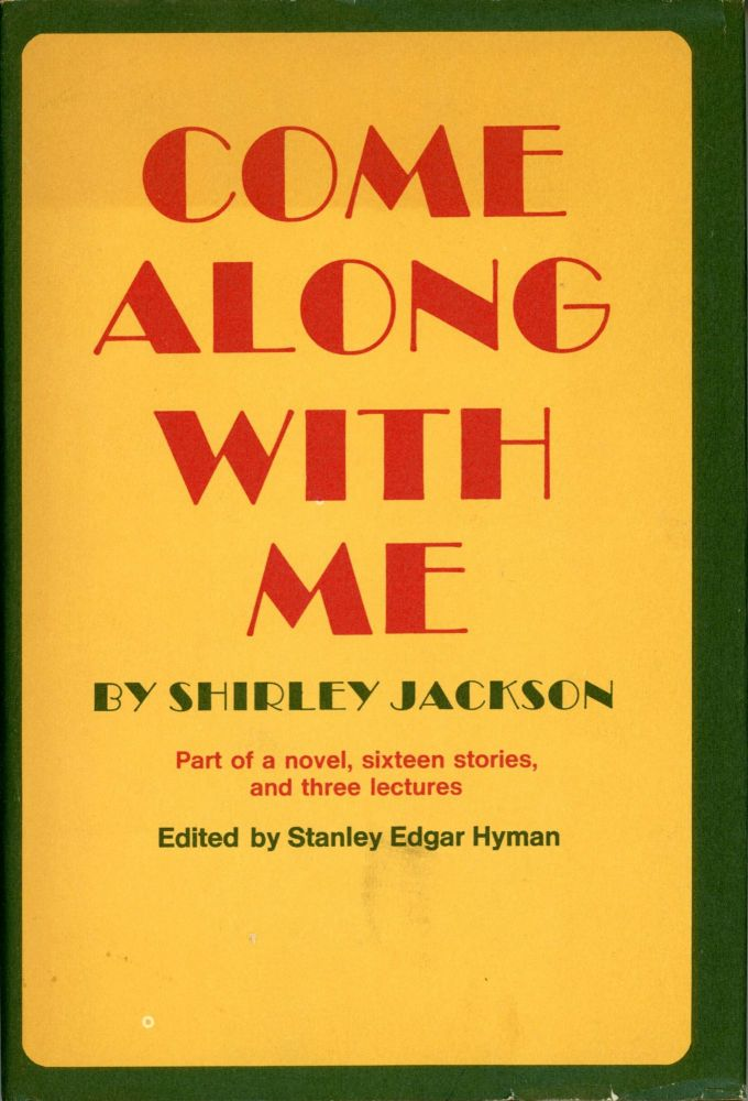 COME ALONG WITH ME: PART OF A NOVEL, SIXTEEN STORIES, AND THREE LECTURES ... Edited by Stanley Edgar Hyman. Shirley Jackson.