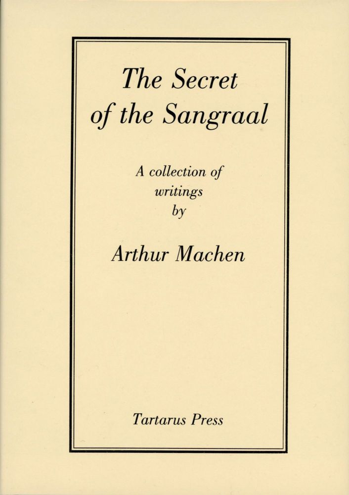 THE SECRET OF THE SANGRAAL: A COLLECTION OF WRITINGS. Arthur Machen.