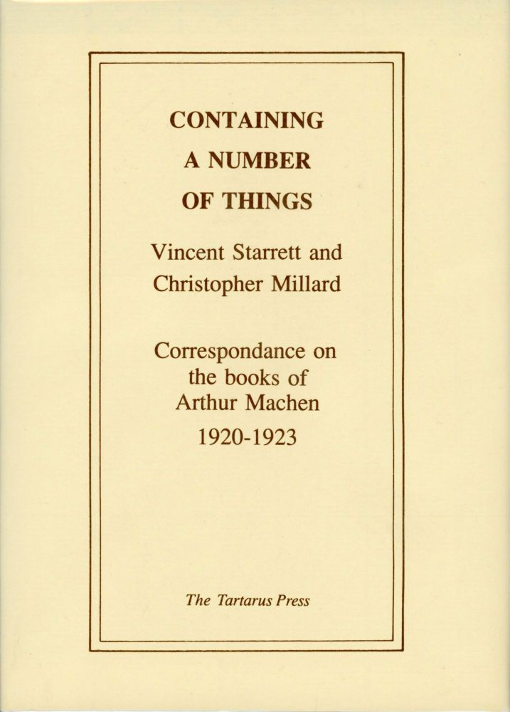 CONTAINING A NUMBER OF THINGS: VINCENT STARRETT AND CHRISTOPHER MILLARD, CORRESPONDENCE ON THE BOOKS OF ARTHUR MACHEN 1920-1923. Arthur Machen.