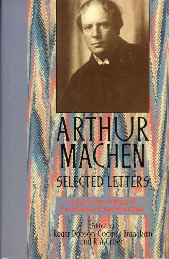 SELECTED LETTERS: THE PRIVATE WRITINGS OF THE MASTER OF THE MACABRE. Edited by Roger Dobson, Godfrey Brangham and R. A. Gilbert. Arthur Machen.