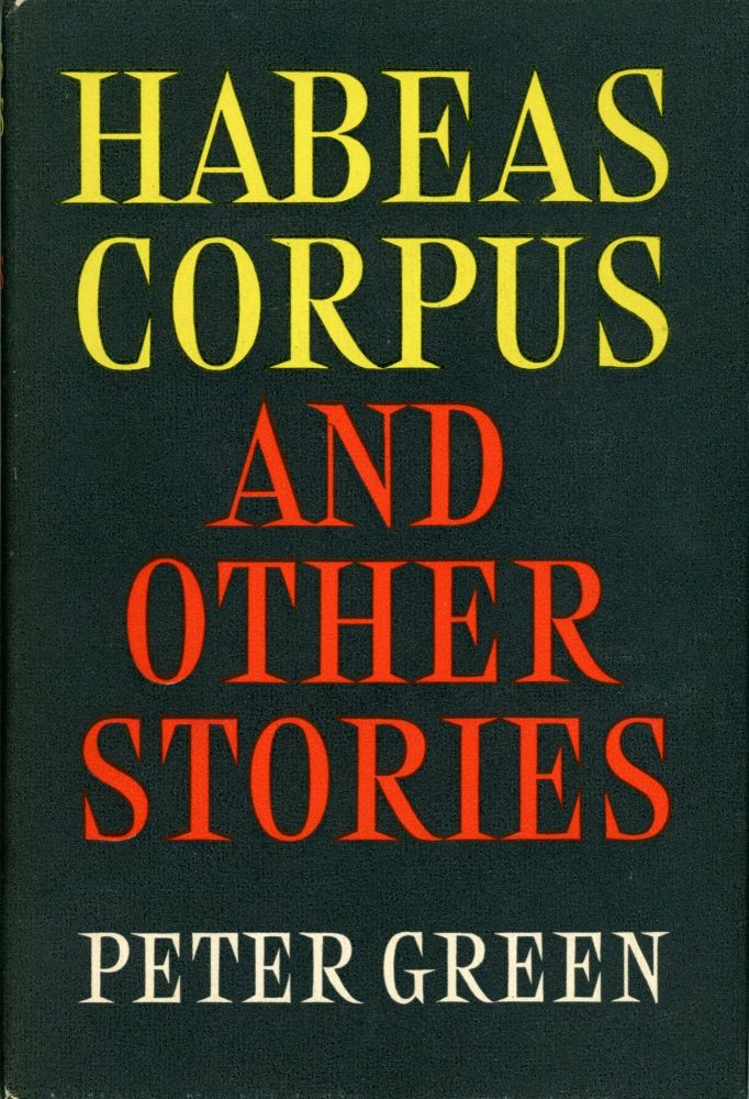 HABEAS CORPUS AND OTHER STORIES. Peter Green.