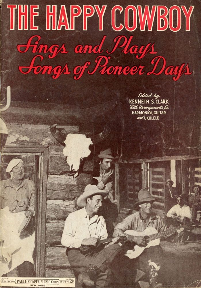 THE HAPPY COWBOY AND HIS SONGS OF PIONEER DAYS ... WITH ARRANGEMENTS FOR HARMONICA, GUITAR AND UKULELE [cover title]. Music, Popular Music, 1930s.