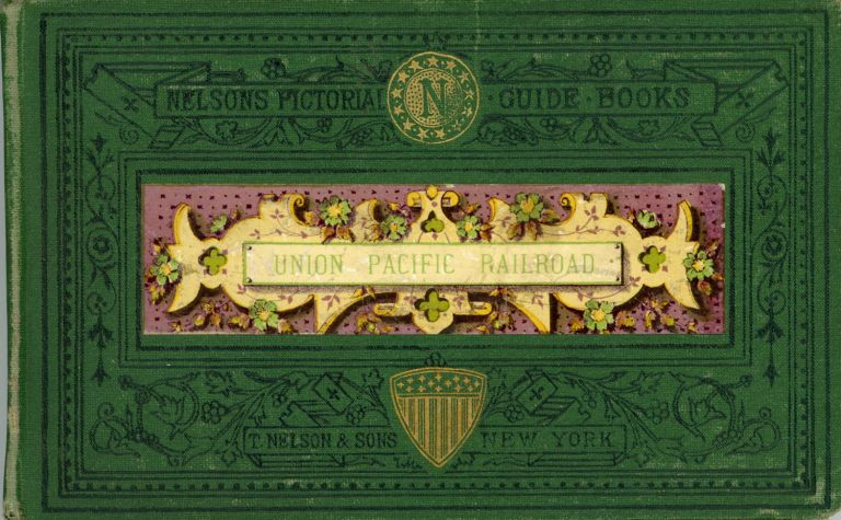 THE UNION PACIFIC RAILROAD: A TRIP ACROSS THE NORTH AMERICAN CONTINENT FROM OMAHA TO OGDEN. Union Pacific Railroad, Nelson, Thomas Sons.