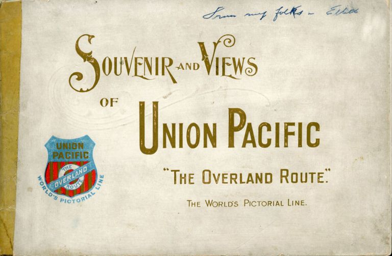 """SOUVENIR AND VIEWS OF UNION PACIFIC """"THE OVERLAND ROUTE"""" THE WORLD'S PICTORIAL LINE. Union Pacific System, E. L. Lomax, General Passenger, Union Pacific System Ticket Agent."""
