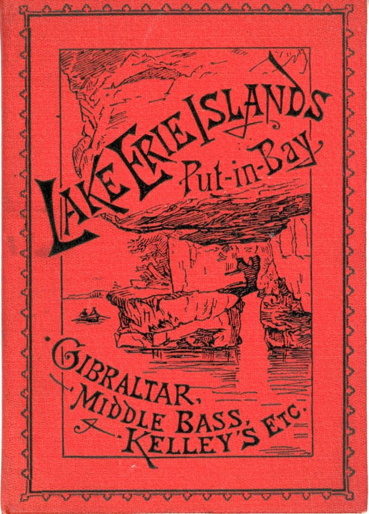 LAKE ERIE ISLANDS, PUT-IN-BAY, GIBRALTAR, MIDDLE BASS, KELLEY'S, ETC. [cover title]. Ohio, Adolph Wittemann.