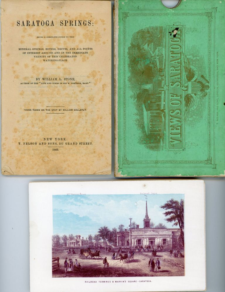 SARATOGA SPRINGS: BEING A COMPLETE GUIDE TO THE MINERAL SPRINGS, HOTELS, DRIVES, AND ALL POINTS OF INTEREST AROUND AND IN THE IMMEDIATE VICINITY OF THIS CELEBRATED WATERING-PLACE ... VIEWS TAKEN ON THE SPOT BY WILLIAM GELLATLY. New York, Northern New York, Saratoga Springs.