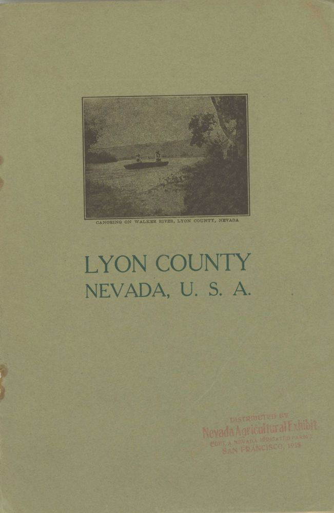 LYON COUNTY WHERE IT IS, AND WHAT IT CONTAINS: CLOSE TO CALIFORNIA, MADE UP OF RICH VALLEYS AND MINERAL-LADEN HILLS, IT STILL HAS AVAILABLE LANDS AT REASONABLE PRICES, AND IS AN IDEAL HOMING SPOT ... NEVADA, U. S. A. Nevada, Lyon County.