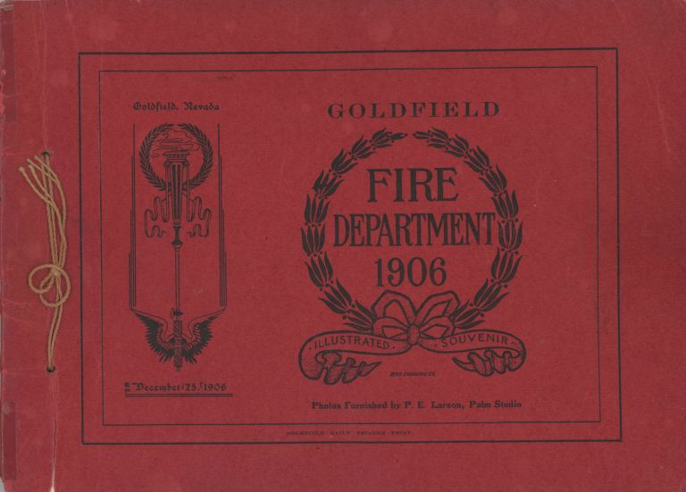 GOLDFIELD FIRE DEPARTMENT 1906 ILLUSTRATED SOUVENIR ... PHOTOS FURNISHED BY P. E. LARSON, PALM STUDIO [cover title]. compiler, W. J. . Barnes, Nevada, Esmeralda County, Goldfield.
