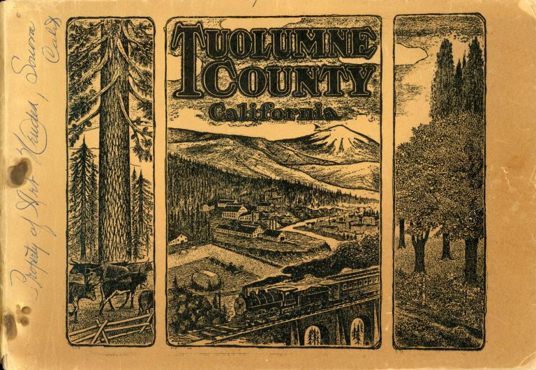 TUOLUMNE COUNTY[,] CALIFORNIA[:] BEING A FRANK, FAIR AND ACCURATE EXPOSITION, PICTORIALLY AND OTHERWISE, OF THE RESOURCES AND POSSIBILITIES OF THIS MAGNIFICENT SECTION OF CALIFORNIA[.] ISSUED BY THE UNION DEMOCRAT UNDER THE AUSPICES AND DIRECTION OF THE SUPERVISORS OF TUOLUMNE COUNTY. California, Tuolumne County, Union Democrat, the Supervisors of Tuolumne County.