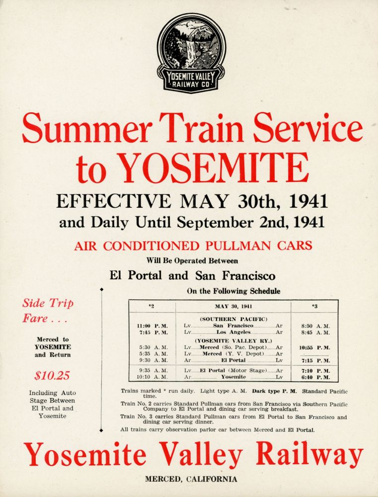 Summer train service to Yosemite effective May 30th, 1941 and daily until September 2nd, 1941 air conditioned Pullman cars will be operated between El Portal and San Francisco on the following schedule ... [caption title]. YOSEMITE VALLEY RAILWAY COMPANY.