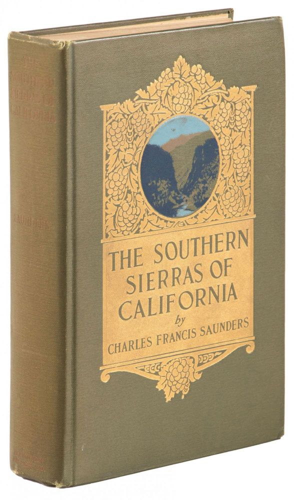 SOUTHERN SIERRAS OF CALIFORNIA ... Illustrated from Photographs by the Author. Charles Francis Saunders.