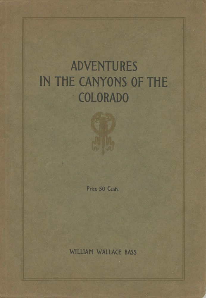 ADVENTURES IN THE CANYONS OF THE COLORADO BY TWO OF ITS EARLIEST EXPLORERS, JAMES WHITE AND W. W. HAWKINS with Introduction and Notes by William Wallace Bass[,] the Grand Canyon Guide. Grand Canyon, William Wallace Bass.